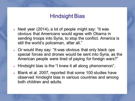 "Hindsight Bias Next year (2014), a lot of people might say: ""It was obvious that Americans would agree with Obama in sending troops into Syria, to stop."