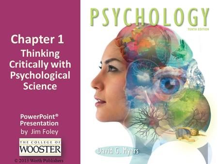 PowerPoint® Presentation by Jim Foley © 2013 Worth Publishers Chapter 1 Thinking Critically with Psychological Science.