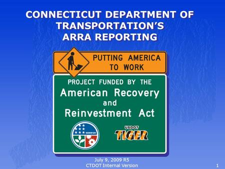 1 CONNECTICUT DEPARTMENT OF TRANSPORTATION'S ARRA REPORTING July 9, 2009 R5 CTDOT Internal Version.