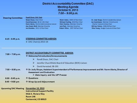 District Accountability Committee (DAC) Meeting Agenda October 9, 2013 7:00 – 9:00 p.m. Steering Committee 6:15 - 6:45 p.m. 7:00 – 7:30 p.m. 7:30 – 8:30.