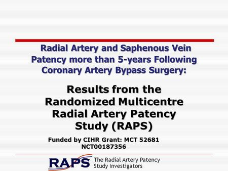 The Radial Artery Patency Study Investigators Radial Artery and Saphenous Vein Patency more than 5-years Following Coronary Artery Bypass Surgery: Results.