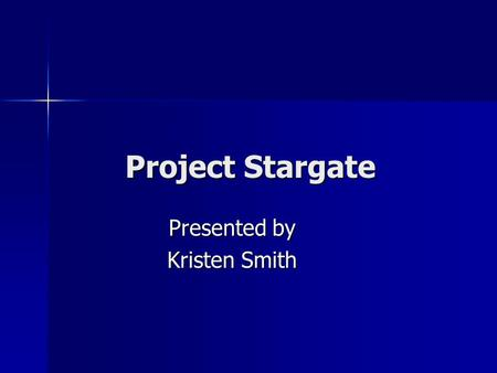 Project Stargate Presented by Kristen Smith. Overview Remote Viewing defined Remote Viewing defined What prompted government research What prompted government.