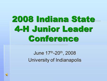 2008 Indiana State 4-H Junior Leader Conference June 17 th -20 th, 2008 University of Indianapolis.