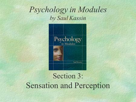 Section 3: Sensation and Perception Psychology in Modules by Saul Kassin.
