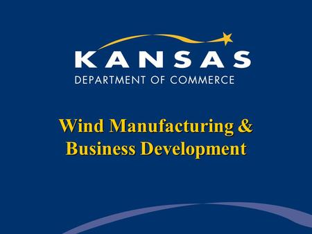 Wind Manufacturing & Business Development. Kansas National and International Offices West Coast Office — Los Angeles Great Lakes Office — Chicago East.