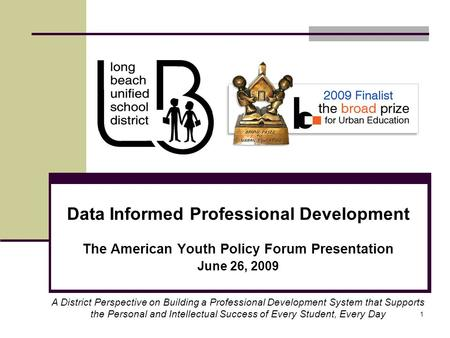1 Data Informed Professional Development The American Youth Policy Forum Presentation June 26, 2009 A District Perspective on Building a Professional Development.