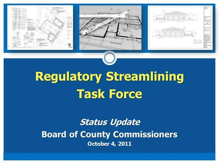 Regulatory Streamlining Task Force Status Update Board of County Commissioners October 4, 2011.
