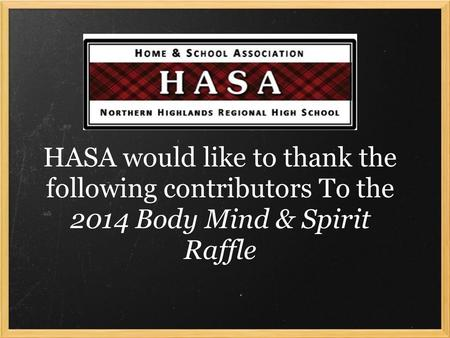 HASA would like to thank the following contributors To the 2014 Body Mind & Spirit Raffle.
