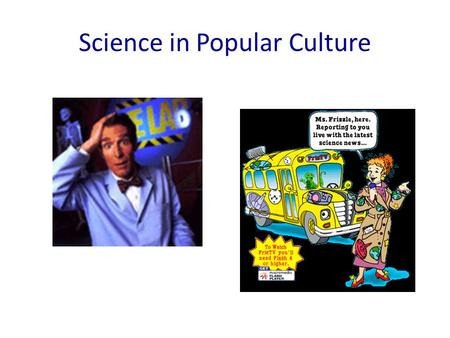 Science in Popular Culture. Myths About Engineering and Science 1. You have to be brilliant to be an engineer or scientist 2. Engineers and scientists.