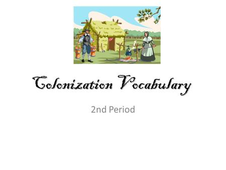 Colonization Vocabulary 2nd Period. Vocabulary Development: Frayer Model WORD Definition: own words Examples Characteristics Non-examples.