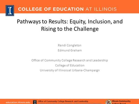 Pathways to Results: Equity, Inclusion, and Rising to the Challenge Randi Congleton Edmund Graham Office of Community College Research and Leadership College.