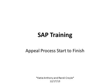 SAP Training Appeal Process Start to Finish *Katie Anthony and Randi Croyle* 12/17/13.