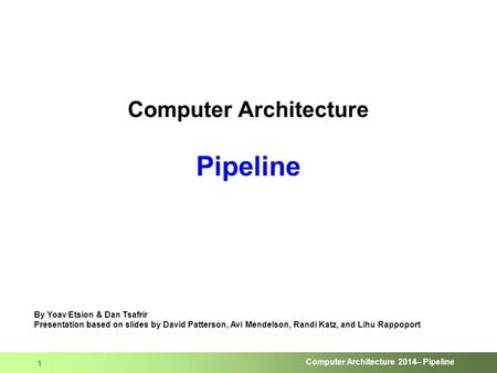 Computer Architecture 2014– Pipeline 1 Computer Architecture Pipeline By Yoav Etsion & Dan Tsafrir Presentation based on slides by David Patterson, Avi.