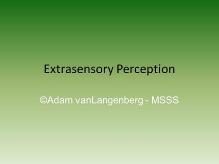 Extrasensory Perception ©Adam vanLangenberg - MSSS.