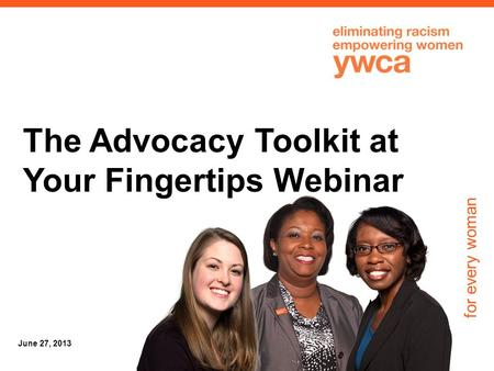 For every woman June 27, 2013 The Advocacy Toolkit at Your Fingertips Webinar.