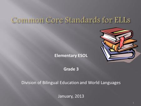 Elementary ESOL Grade 3 Division of Bilingual Education and World Languages January, 2013 1.