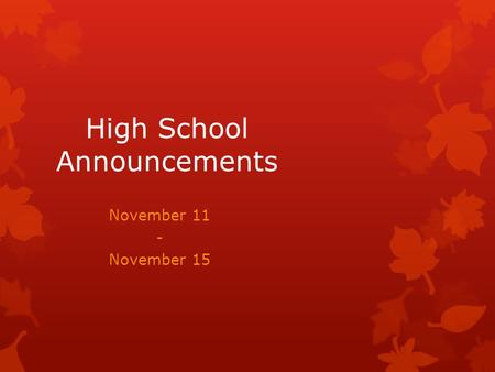High School Announcements November 11 - November 15.