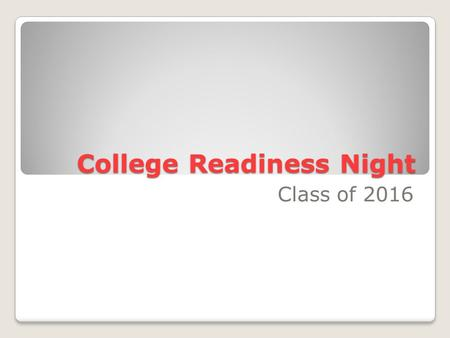 College Readiness Night Class of 2016. 9 th Grade Planning Guide Get serious about post high plans! ◦Explore Programs and majors  Career Cruising  What's.