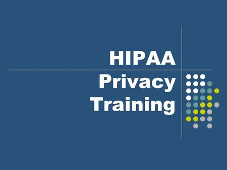 HIPAA Privacy Training. 2 HIPAA Background Health Insurance Portability and Accountability Act of 1996 Copyright 2010 MHM Resources LLC.