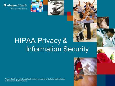 111 Alegent Health is a faith-based health ministry sponsored by Catholic Health Initiatives and Immanuel Health Systems. HIPAA Privacy & Information Security.