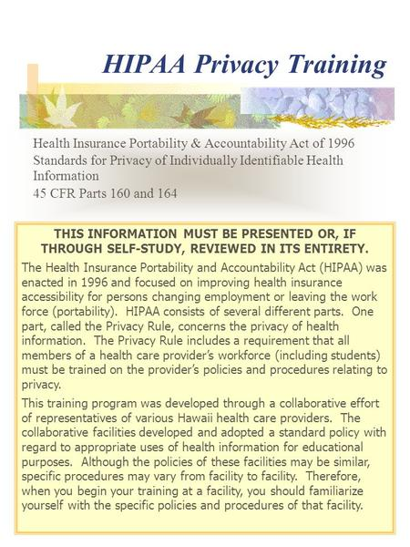 HIPAA Privacy Training Health Insurance Portability & Accountability Act of 1996 Standards for Privacy of Individually Identifiable Health Information.