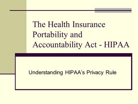 The Health Insurance Portability and Accountability Act - HIPAA