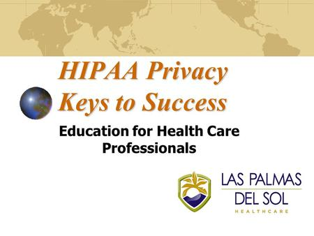 HIPAA Privacy Keys to Success Education for Health Care Professionals.