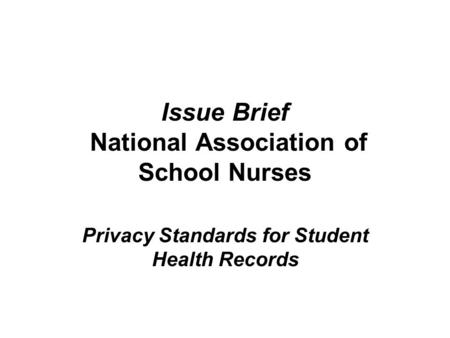 Issue Brief National Association of School Nurses Privacy Standards for Student Health Records.