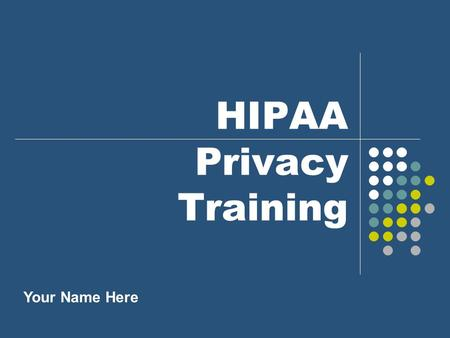 HIPAA Privacy Training Your Name Here. © 2004 MHM Resources Inc.2 HIPAA Background Health Insurance Portability and Accountability Act of 1996.