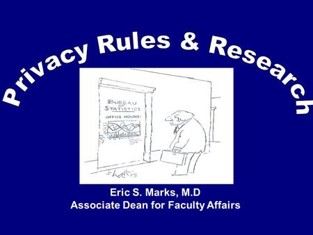 Eric S. Marks, M.D Associate Dean for Faculty Affairs.