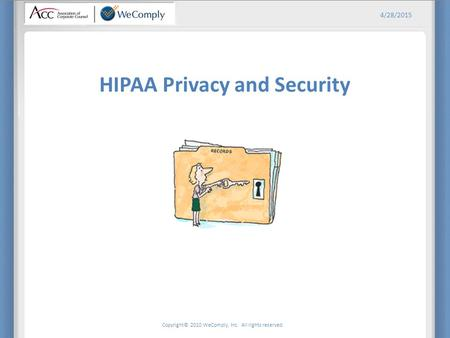 Copyright© 2010 WeComply, Inc. All rights reserved. 4/28/2015 HIPAA Privacy and Security.