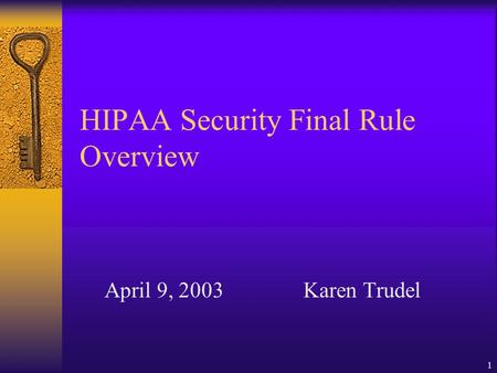 1 HIPAA Security Final Rule Overview April 9, 2003Karen Trudel.