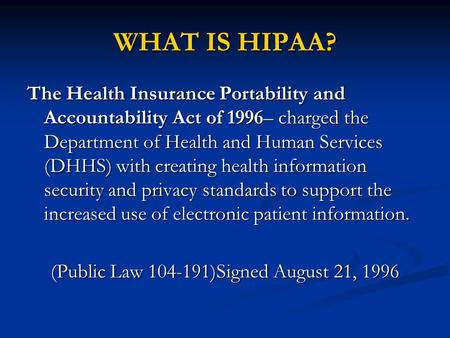 The Health Insurance Portability and Accountability Act of 1996– charged the Department of Health and Human Services (DHHS) with creating health information.