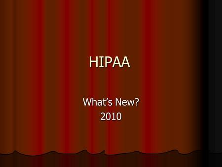 HIPAA What's New? 2010. What Is HIPAA Health Insurance Portability and Accountability Act of 1996 Health Insurance Portability and Accountability Act.