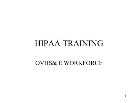 HIPAA TRAINING OVHS& E WORKFORCE.