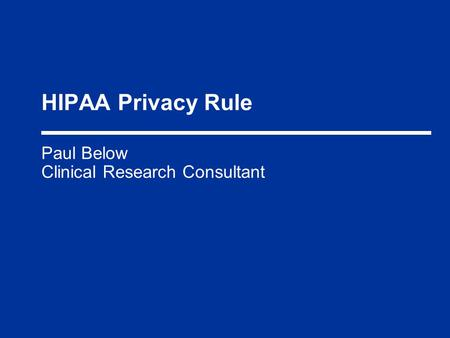 HIPAA Privacy Rule Paul Below Clinical Research Consultant.