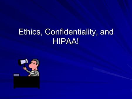 Ethics, Confidentiality, and HIPAA!. Disclaimer It is incumbent on all professionals to know their own ethical standards and the laws under which they.