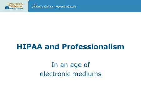 HIPAA and Professionalism In an age of electronic mediums.