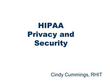 1 HIPAA Privacy and Security Cindy Cummings, RHIT.