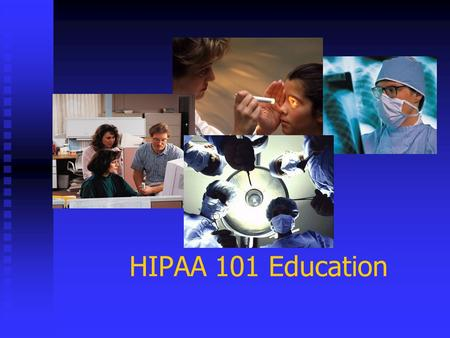 HIPAA 101 Education. WHAT IS HIPAA??? WHAT IS HIPAA? The Health Insurance Portability and Accountability Act The Health Insurance Portability and Accountability.