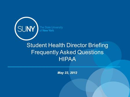 1 Student Health Director Briefing Frequently Asked Questions HIPAA May 23, 2012.