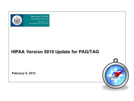 February 9, 2012 HIPAA Version 5010 Update for PAG/TAG.