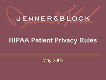HIPAA Patient Privacy Rules May 2002. Robert M. Portman, J.D. (202) 639-6880 Jenner & Block 601 13 th Street, NW Washington, DC 20005.