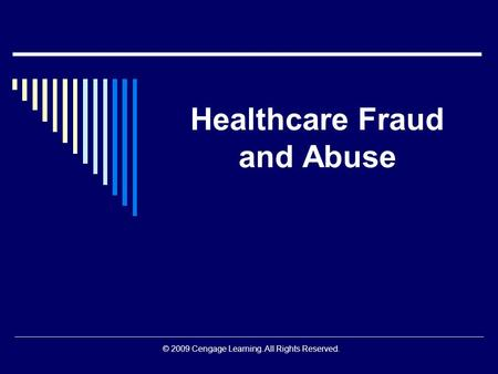© 2009 Cengage Learning. All Rights Reserved. Healthcare Fraud and Abuse.