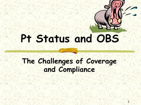 1 Pt Status and OBS The Challenges of Coverage and Compliance.
