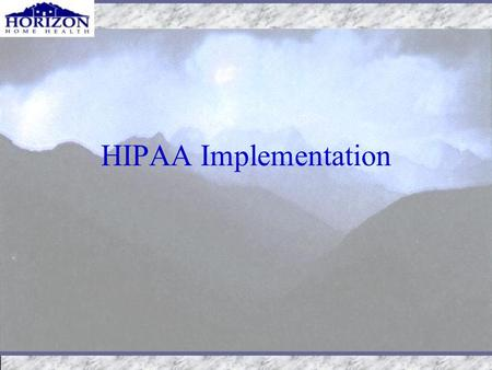 HIPAA Implementation. Basic HIPAA Requirements Designating a Privacy Officer Notifying patients about their privacy rights and how their information can.