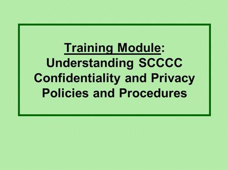 Training Module: Understanding SCCCC Confidentiality and Privacy Policies and Procedures.