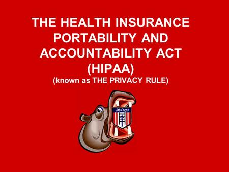 THE HEALTH INSURANCE PORTABILITY AND ACCOUNTABILITY ACT (HIPAA) (known as THE PRIVACY RULE)