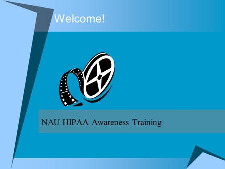 Welcome! NAU HIPAA Awareness Training. What is HIPAA?  A federal law dealing with the privacy and security of health information HIPAA stands for Health.