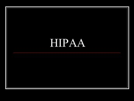 HIPAA. Health Insurance Portability and Accountability Act.